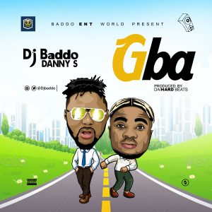 MUSIC: Dj Baddo Ft Danny S – Gba | @Djbaddo @DannyS9ja